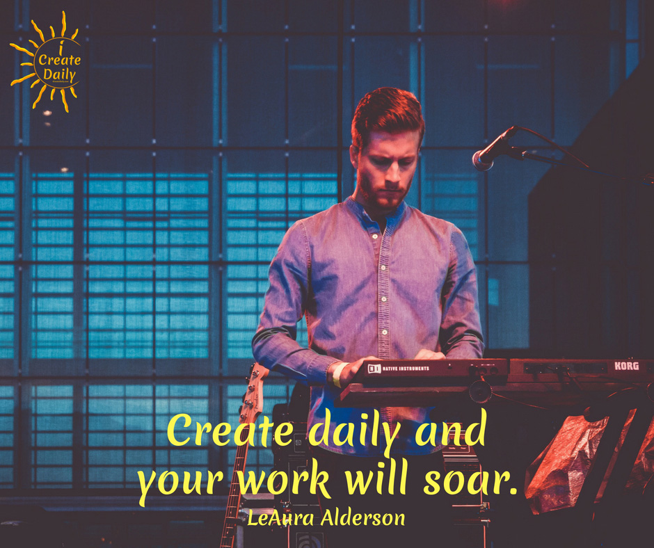 Create Daily and Your Work Will Soar