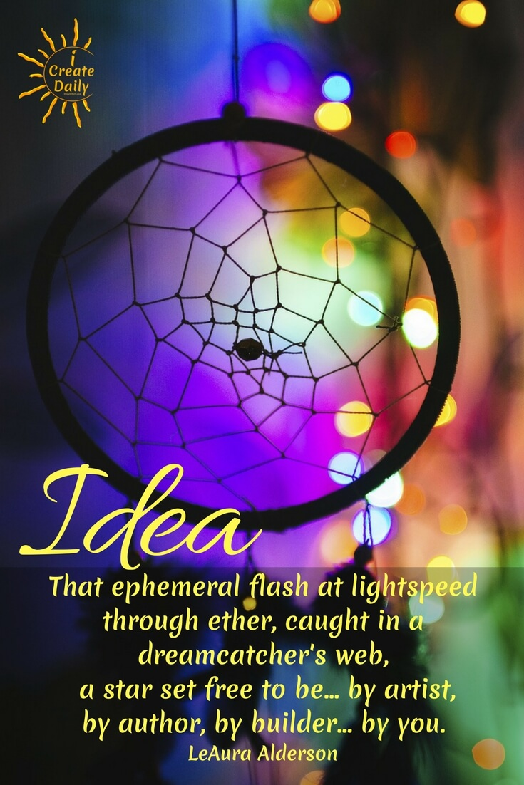 """""""Idea. That ephemeral flash at lightspeed through ether, caught in a dreamcatcher's web, a star set free to be... by artist, by author, by builder... by you."""" ~LeAura Alderson, Cofounder-iCreateDaily.comⓇ #DreamCatcher #CreativityQuotes #Idea #ConsciousCreation #ArtistsQuotes #Creators #DreamCatcher #CreativityQuotes #Idea #ConsciousCreation #ArtistsQuotes #Creators"""