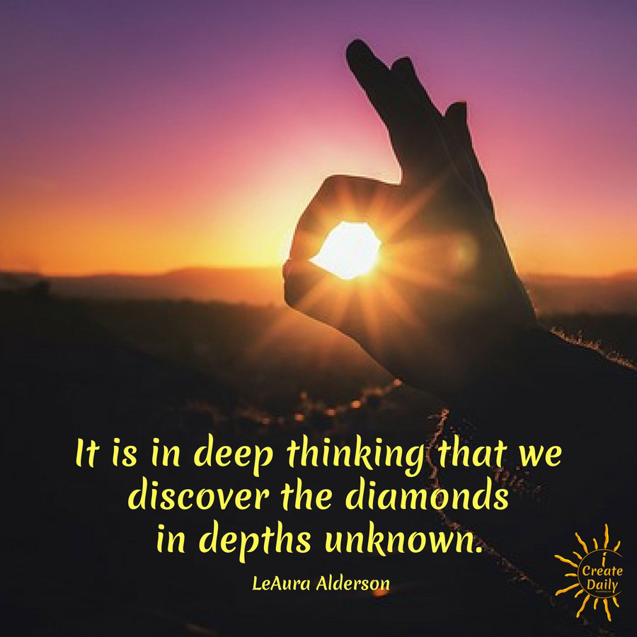 It is in Deep Thinking that we Discover the Diamonds