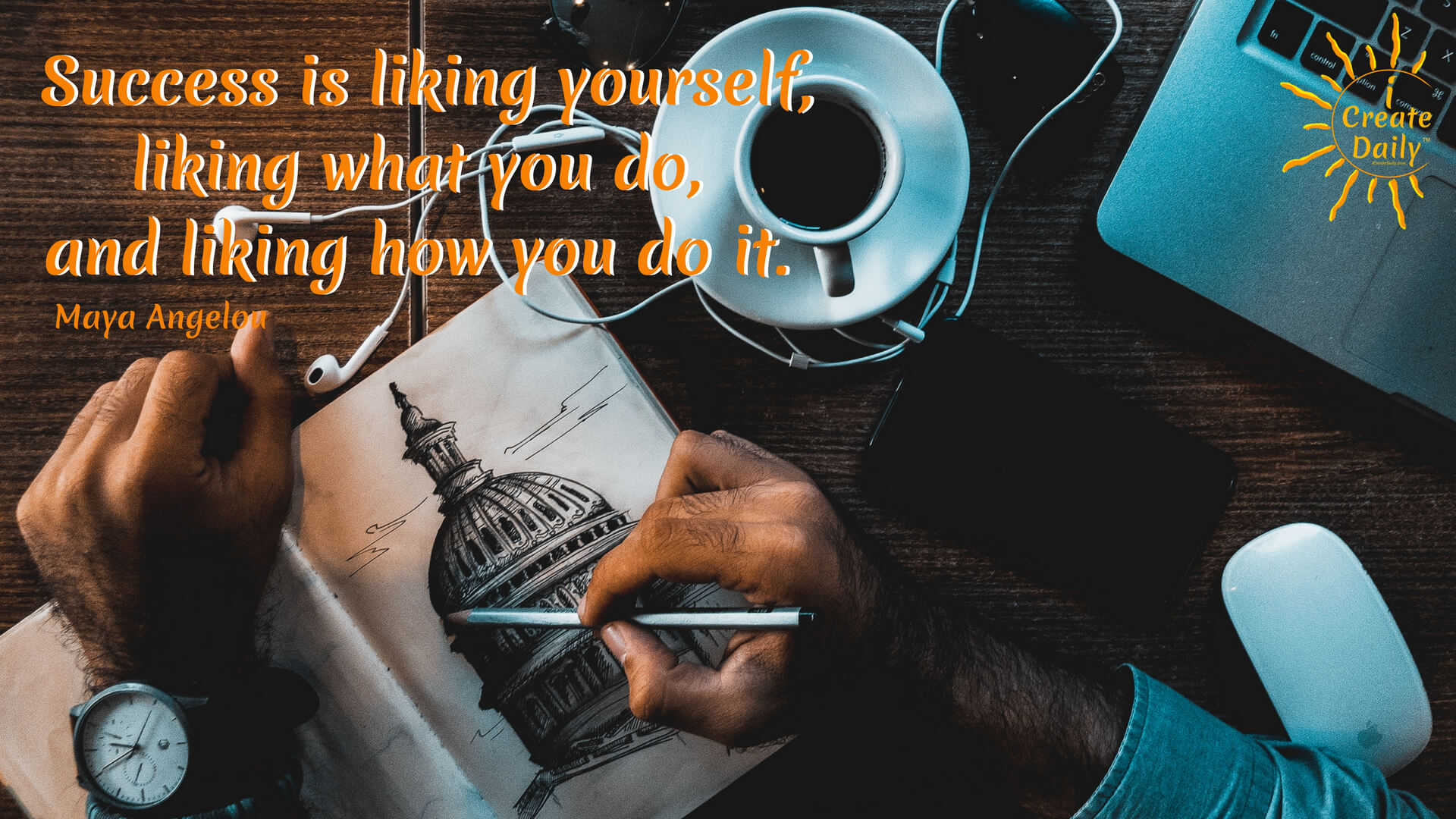 """Success is liking yourself, liking what you do, and liking how you do it."" ~Maya Angelou #heart #quotes #inspirational #kindness #love"