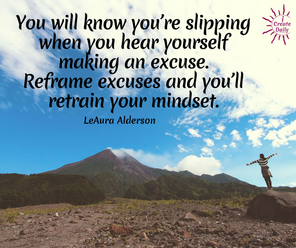 Reframe Excuses, Retain your Mindset