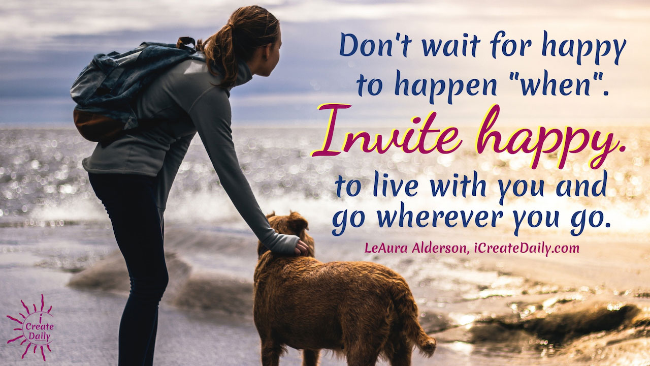 Don't Wait for Happy to Happen