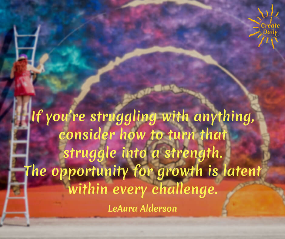 Turn that struggle into a strength