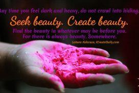 Seek beauty, Create beauty