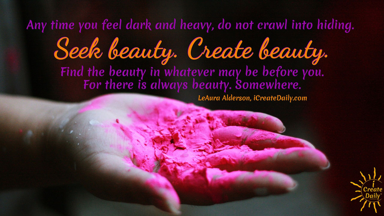 Seek beauty, Create beauty