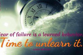 Unlearn The Fear of Failure