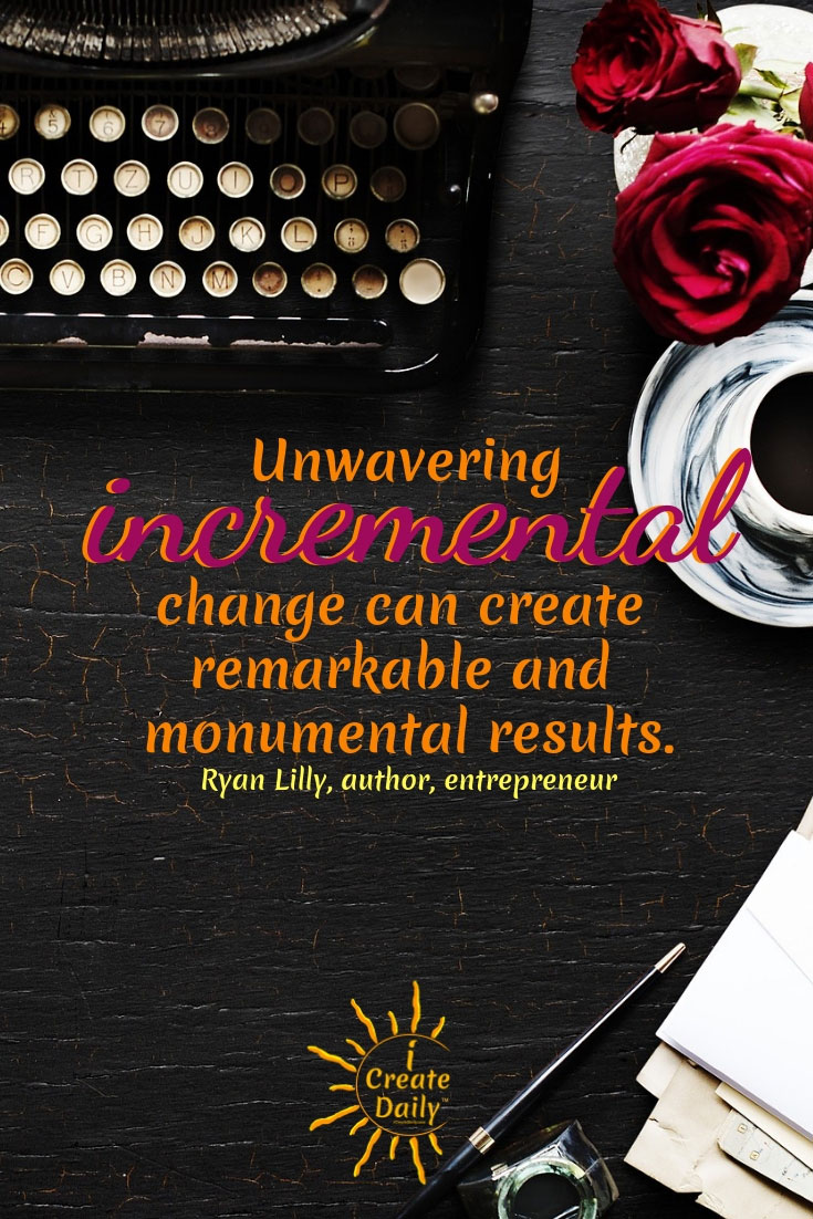 Incremental Change Can Create Monumental Results