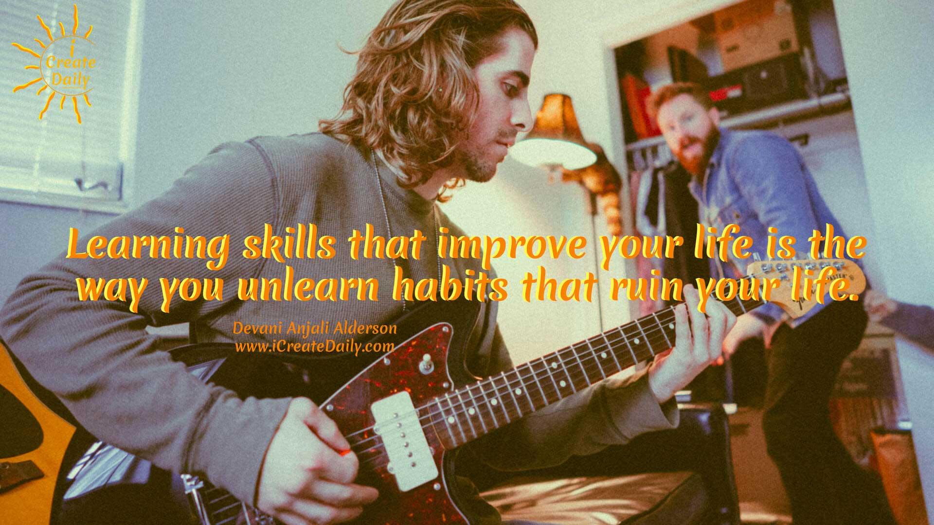 Learn Good Skills, Unlearn Bad Habits