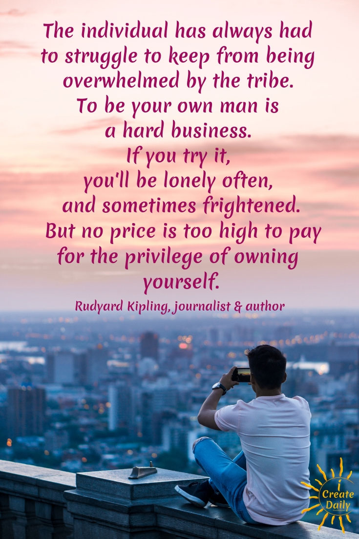 To Be Your Own Individual Is a Hard Business But It's Privilege