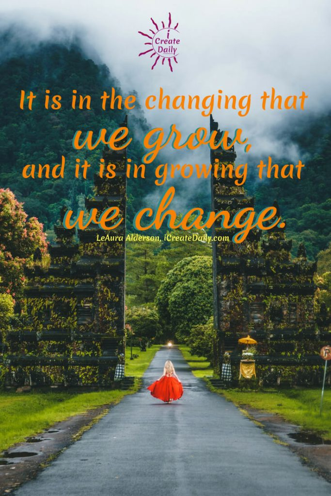 Our Growth and Changes Comes in the Changing and Growing