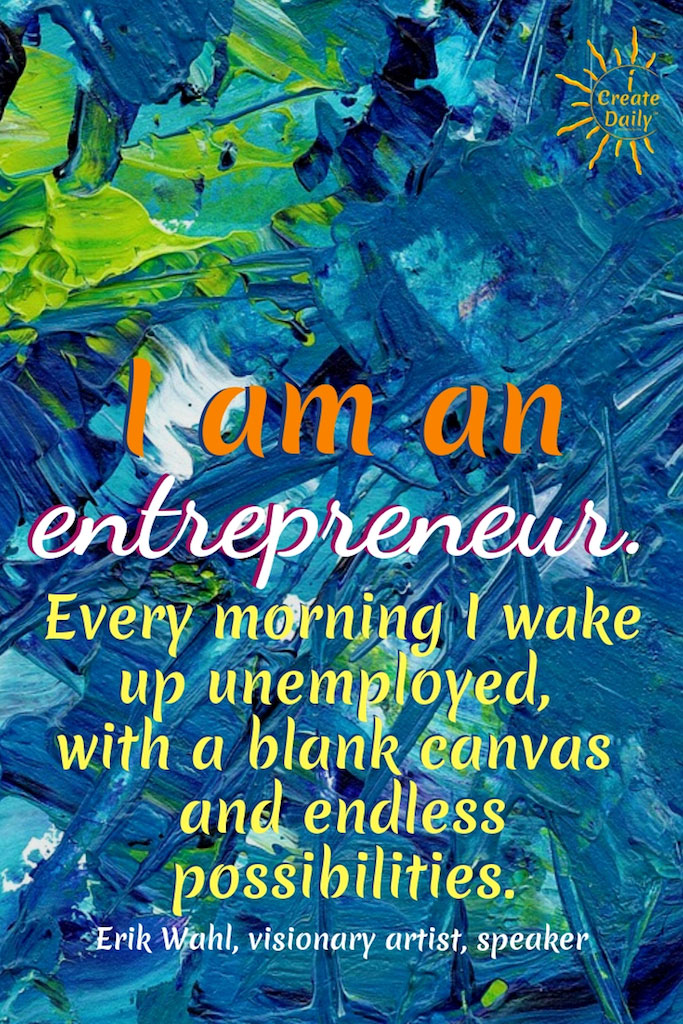 """""""I am an entrepreneur. Every morning I wake up unemployed, with a blank canvas and endless possibilities."""" ~Erik Wahl, visionary artist, speaker, teacher, author #Inspirational #Wisdom #Free #Liberty #Motivation #CreativeFreedom #Life #Art #FreedomQuotes #QuotesOnFreedom #Freedom"""