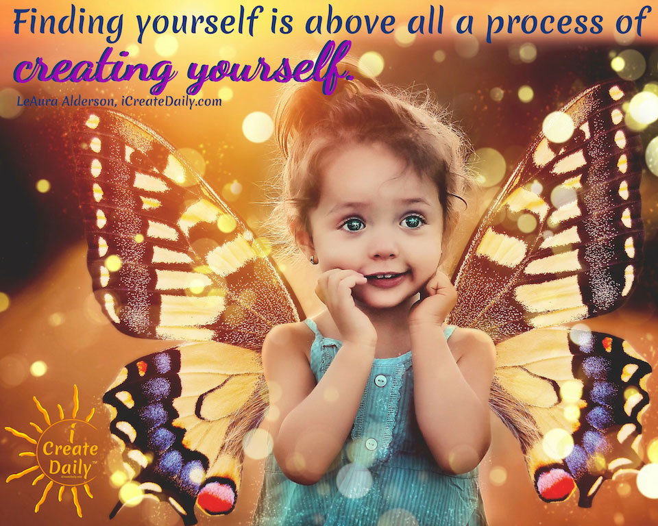 Finding Yourself Is a Process of Creating Yourself