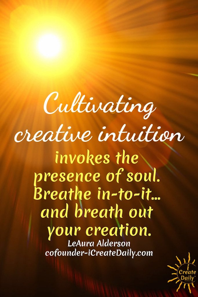 Cultivating Creative Intuition Invokes the Presence of Soul