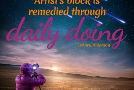 Artist's block is remedied through daily doing