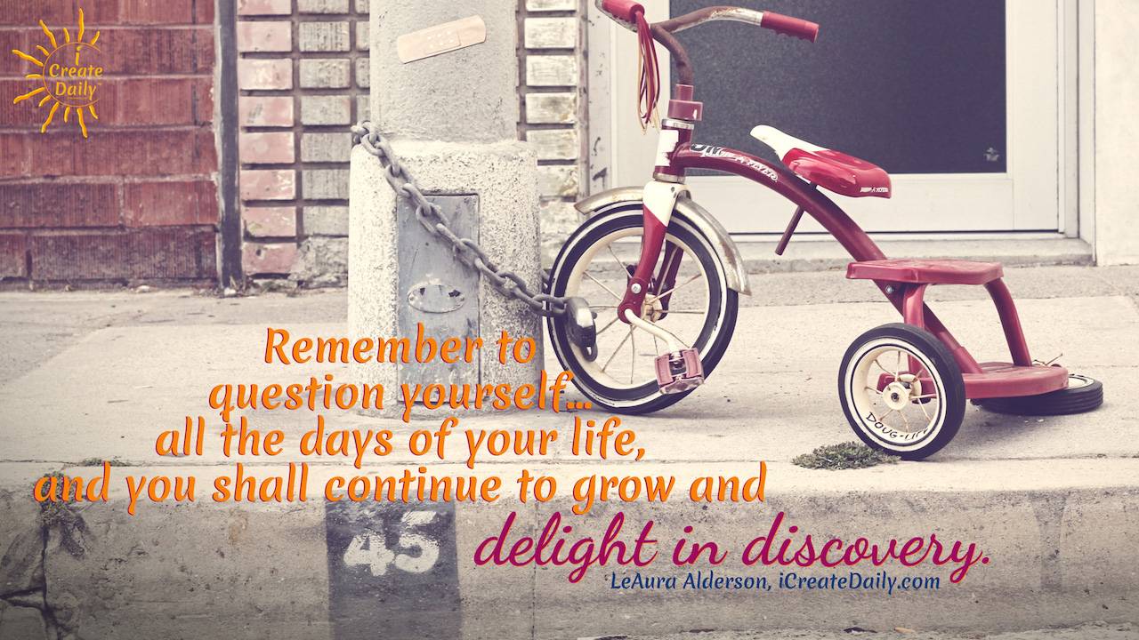 Question Yourself And Delight In Discovery