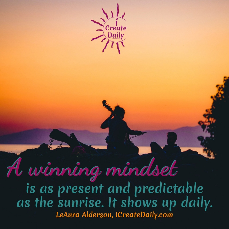 "WINNING MINDSET QUOTE: ""A winning mindset is as present and predictable as the sunrise. It shows up daily."" ~LeAura Alderson, Cofounder-iCreateDaily.com® #WinningMindset #MindsetQuote #Winners #PersistenceQuote #iCreateDaily #iWinDaily"