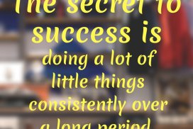 Doing A Lot Of Things Consistently Is The Secret To Success