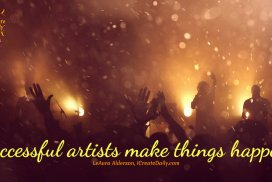Successful Artists Make Things Happen