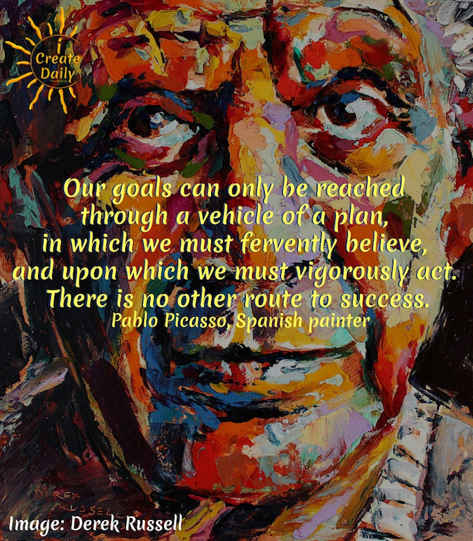 """Our goals can only be reached through a vehicle of a plan, in which we must fervently believe, and upon which we must vigorously act. There is no other route to success."""" ~Pablo Picasso, Spanish painter, sculptor, ceramicist, poet and playwright, 1881-1973 #LifeGoals #Life #Dreams #Lifestyle #List #ThingsToDo #ToDoPlanner #BucketLists #Adventure #Happy #Thoughts #Awesome #People #Fitness #Personal #Career #Ideas #Quotes #Motivation #Inspiration #SelfDevelopment #DevelopYourself #Growth #Mindset #AchieveYourGoals #GoalSetting #SettingGoals"""