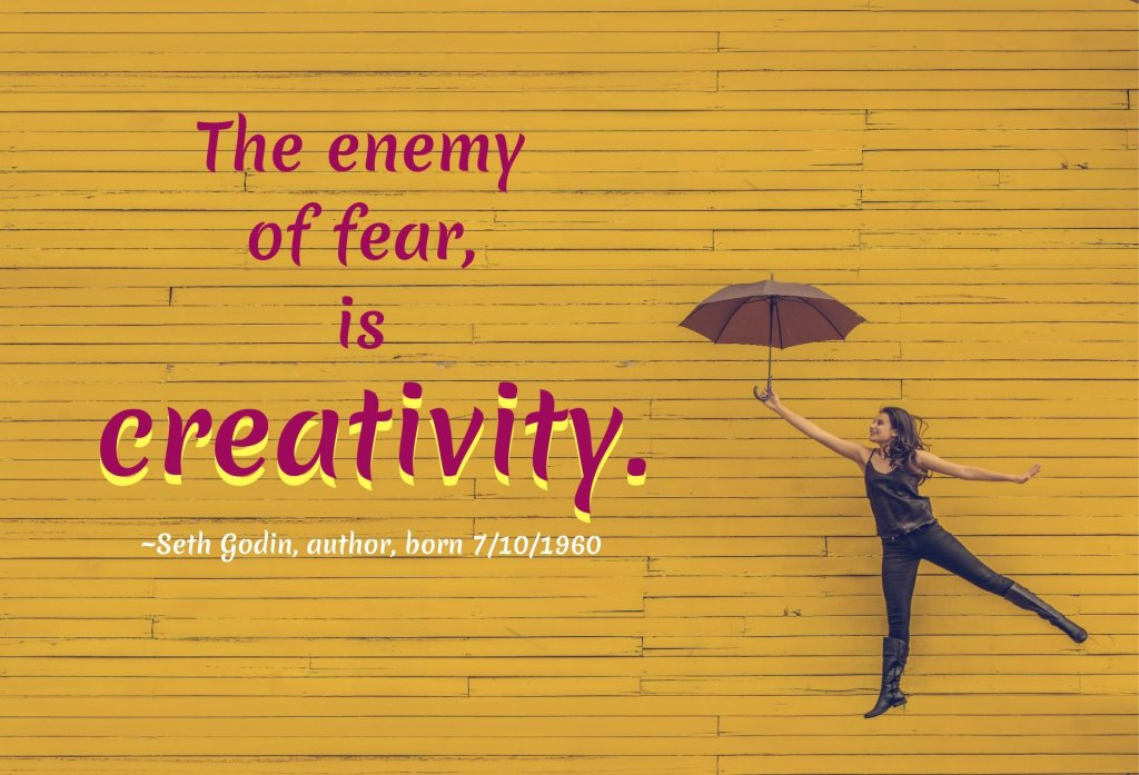 Fear Quotes - the Enemy of Fear is Creativity, by Seth Godin. #FearQuotes #SethGodinQuotes #FearQuotes #Creativity #Motivation #Encouragement #SelfImprovement