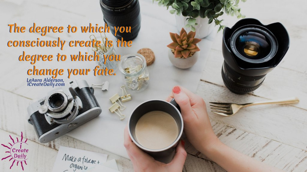 """THE ALCHEMY OF CREATIVITY: """"The degree to which you consciously create is the degree to which you change your fate."""" ~LeAura Alderson, Cofounder-iCreateDaily.comⓇ #MakingSomethingFromNothing #ConsciousCreation #Manifestation #CreativityQuotes #Transformation #Destiny #SuccessQuotes"""