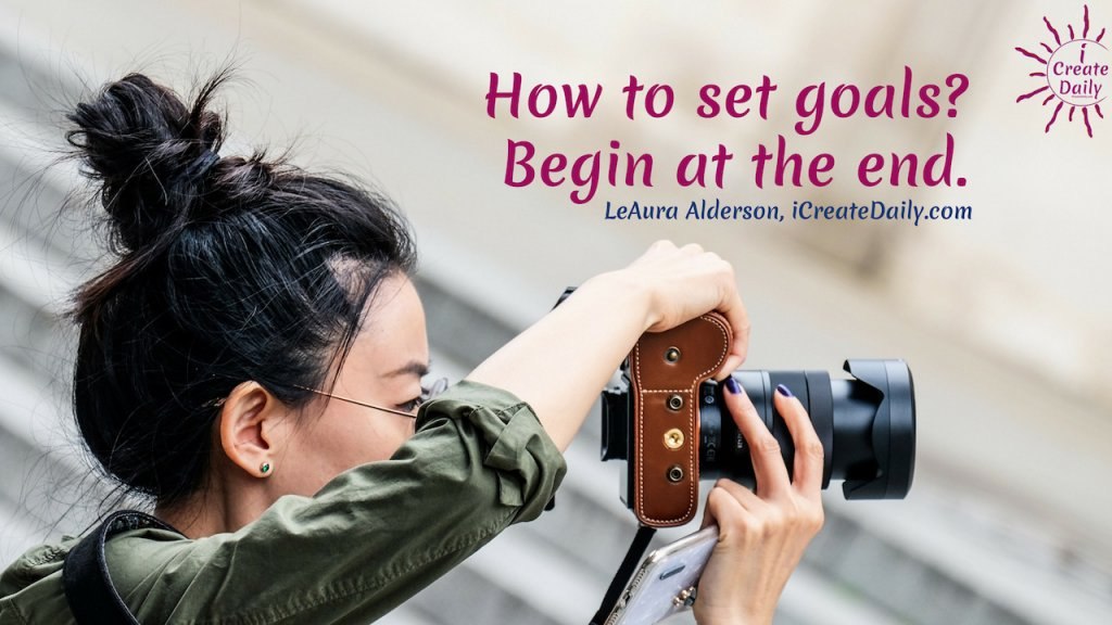 How to set goals? Begin at the end. Your daily plan becomes the compass pointing to your destination. ~LeAura Alderson, iCreateDaily.com® #AchieveYourGoals #GoalSetting #SettingGoals #DailyGoals #Motivation #Inspiration