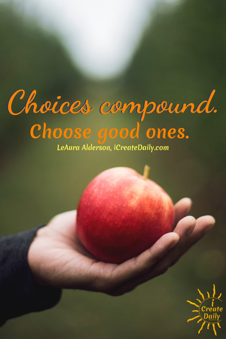 Positive choices compound. So do negative ones. Better to choose the positive and that will grow in your life. #Positivity #Inspiration #GoalsJournals #SettingDailyGoals #MakeYourDreamsComeTrue #iCreateDaily #LeAuraAlderson