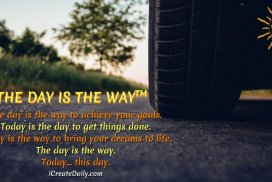 THE DAY IS THE WAY™ The day is the way to achieve your goals. Today is the day to get things done. Today is the way to bring your dreams to life. The day is the way. Today... this day. iCreateDaily.com® #90DayGoalsJournal #90DayJournals #AchieveYourGoals #GoalSetting #iCreateDaily #TheDayIsTheWay #MakeTodayCount