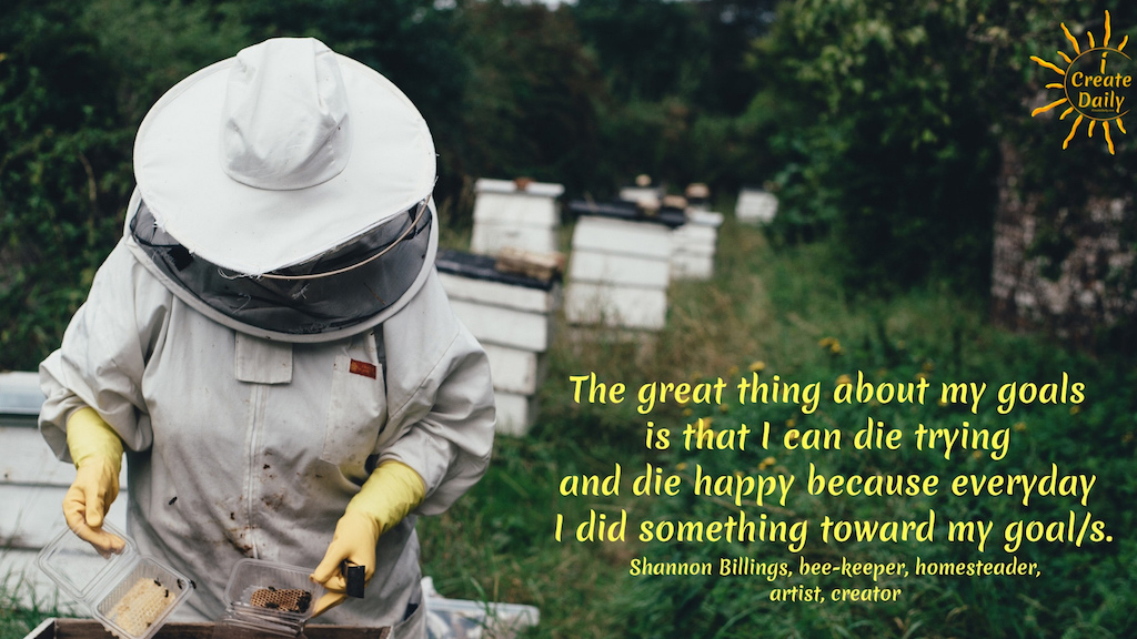 The great thing about my goals is that I can die trying and die happy because everyday I did something toward my goal/s. ~Shannon Billings, Shannon's Sweet Tooth Farm #Relationship #Life #Quotes #Fitness #List #Setting #Personal #Future #BulletJournal #Body #Career #Couple #Travel #Summer #Monthly #BestFriend #House #Ideas #Family #Money #Smart #School #Health #Daily #Board #Weekly #Friendship #NewYear #Financial