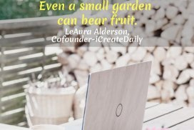 Feeling too small to matter in a crowded playing field? Just start. Even a small garden can bear fruit. ~LeAura Alderson, Cofounder-iCreateDaily.com, #JustDoIt #JustStart #iCreateDaily #ContentCreation #Creators