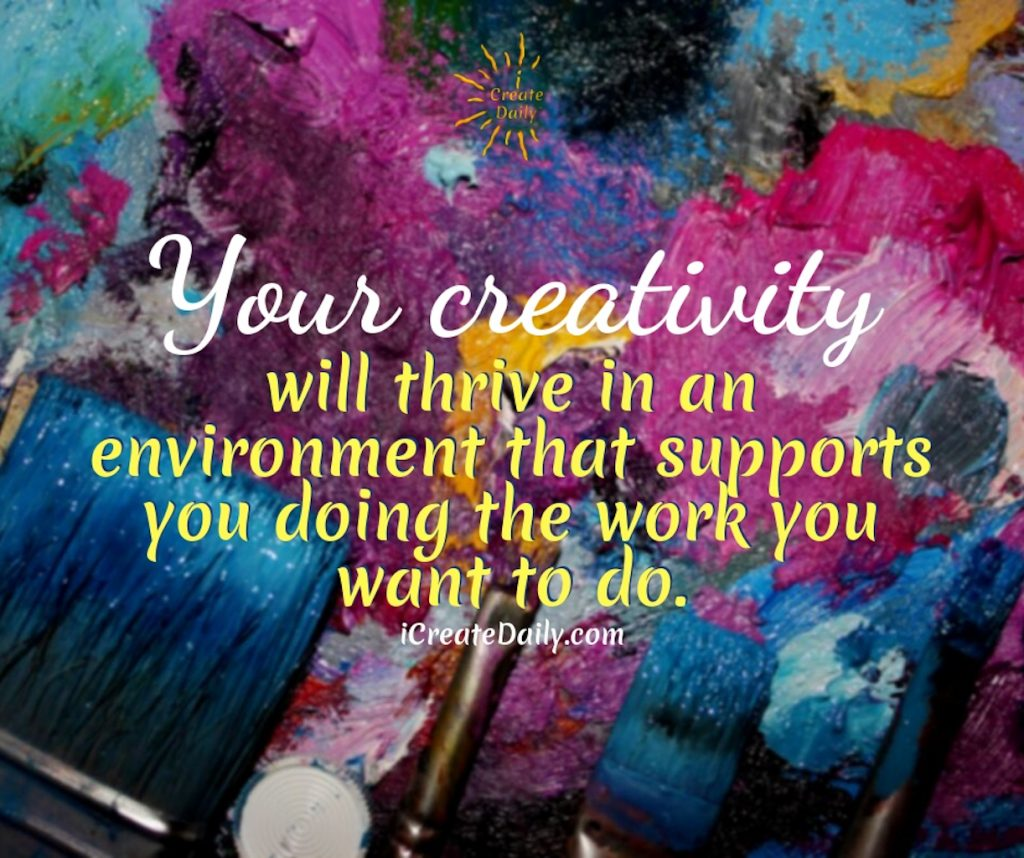 Your creativity will thrive in an environment that supports you doing the work you want to do. #ideas #design #writing #DIY #quotes #drawings #thinking#hobbies #motivational #thoughts #GoalsJournals #GoalJournal #GoalPlanner #video