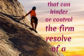 There is no chance, no destiny, no fate, that can hinder or control the firm resolve of a determined soul.