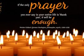 If the only prayer you said was 'Thank You', that would be enough. ~Meister Eckhart, German theologian, philosopher, mystic, 1260-1328 #Gratitude #Motivation #Mindset #Transformation #Quotes #Life