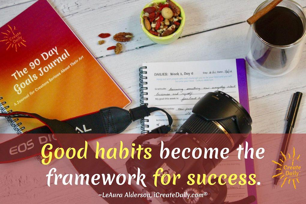 Good habits become the framework for success. ~LeAura Alderson, iCreateDaily.com® #SuccessQuotes #GoodHabits #GoodHabitsQuotes #Goals #SettingGoals
