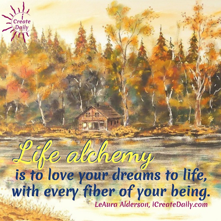 Life Alchemy - Love your dreams to life with every fiber of your being. #LifeAlchemy #DreamsQuote #Alchemist #Inspiration #Transformation #Life
