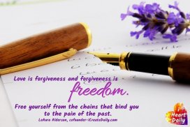 Love is forgiveness and forgiveness is freedom. Free yourself from the chains that bind you to the pain of the past. ~LeAura Alderson, iCreateDaily.com, coauthor-Gratitude Journal #Love #Fogiveness #Freedom #Healing #LifeQuotes #KindnessQuotes #KindHeart