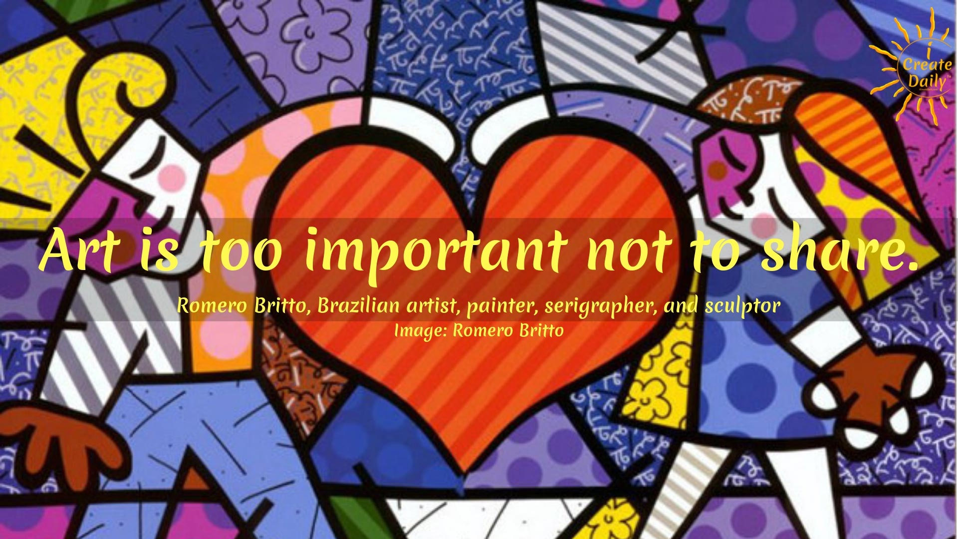 Art is too important not to share. ~Romero Britto, Brazilian artist, painter, serigrapher, and sculptor #ArtQuotes #CreativityQuotes #Purpose #Life #Motivation