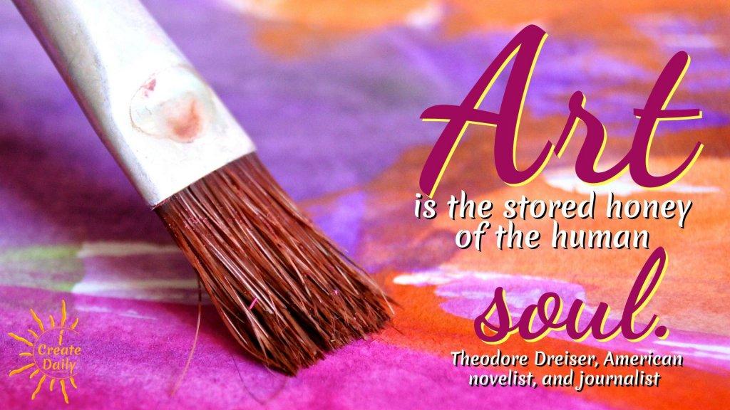"Art is the stored honey of the human soul."" ~Theodore Dreiser, American novelist, and journalist #ArtQuotes #Creativity #Soul #Spiritual #Inspiration #Positivity #Creators"