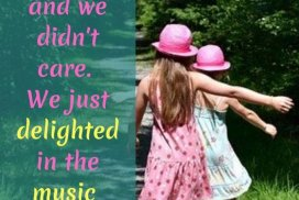 Be the best version of yourself: We didn't know how to dance, and we didn't care. We just delighted in the music and the movement. ~Devani Alderson, iCreateDaily.com® #BeTheBestVersionOfYourself #ChildrenDancing #GirlsDancing #Positivity #Pathway #Happy #iCreateDaily