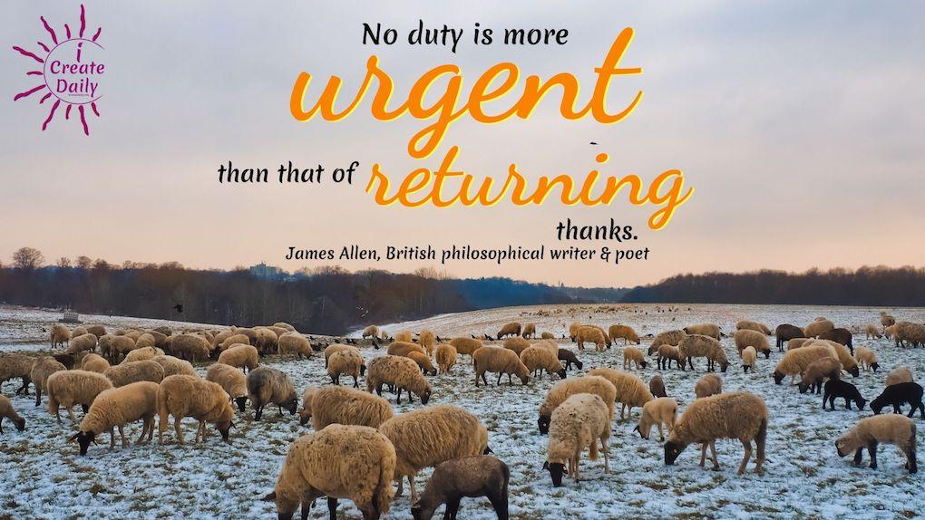 "No duty is more urgent than that of returning thanks."" ~James Allen, British philosophical writer & poet #Gratitude #Motivation #Mindset #Attitude #Inspiration #Life"