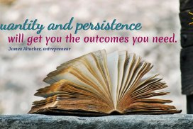 Quantity and persistence will get you the outcomes you need. ~James Altucher, entrepreneur, author, podcaster, b.1/22/1968 #TipsForWriters #Persistence #JamesAltucherQuote #Focus #Goals #GoalSetting #iCreateDaily #ShortStorySubmissions #iWriteDaily