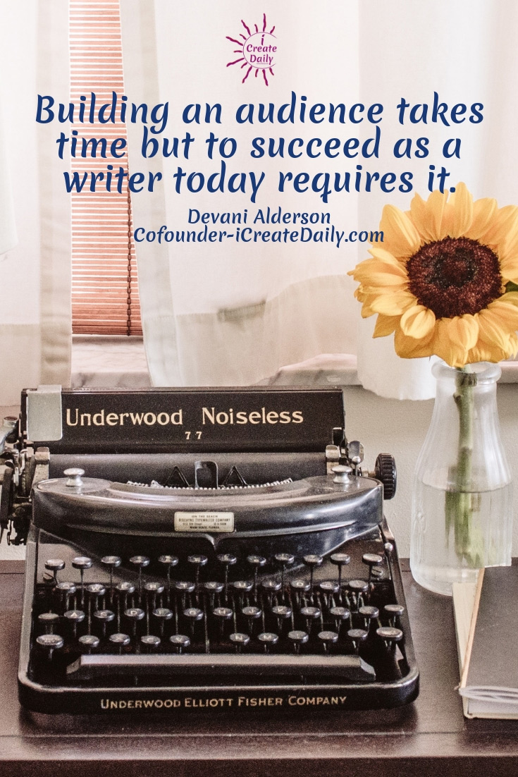 IDEAS FOR WRITERS: Building an audience takes time but to succeed as a writer today requires it. #storyPrompts #ShortStoryIdeas #TipsForWriters #Creative #Inspiration #Fantasy #WritigPrompts