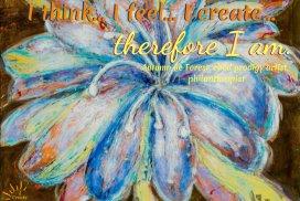 "I think, I feel, I create, therefore I am."" ~Autumn de Forest, child prodigy artist, philanthropist, humanitarian"