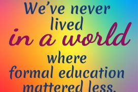 We've never lived in a world where formal education mattered less. ~Gary Vaynerchuk, magnate, speaker, influencer, b.11/14/1975 #GaryVaynerchukQuote #GaryVeeQuote #EducationQuote #Inspiration #Life #QuotesInspirational #QuotesLife