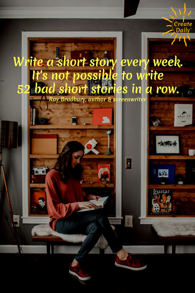 "Write a short story every week. It's not possible to write 52 bad short stories in a row."" ~Ray Bradbury, author & screenwriter, 1920-2012 #ShortStoryWriting #RayBradburyQuote #iWriteDaily #iCreateDaily #TipsForWriters"