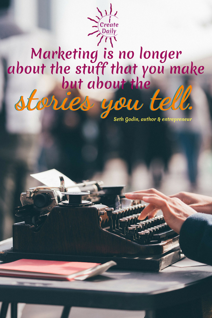 """Marketing is no longer about the stuff that you make but about the stories you tell."""" ~Seth Godin, blogger, entrepreneur, author, b.7/10/1960 #SethGodinQuote #MarketingQuote #TipsForWriters #HowToMakeMoneyWriting #iCreateDaily #ShortStorySubmissions"""