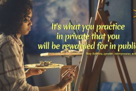 It's what you practice in private that you will be rewarded for in public.
