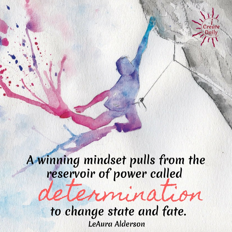 A winning mindset pulls from the reservoir of power called determination to change state and fate. ~LeAura Alderson, Cofounder-iCreateDaily.com® #WinningMindset #WinningMindsetQuotes #Winners #Mindset #Determination #ChangeYourState