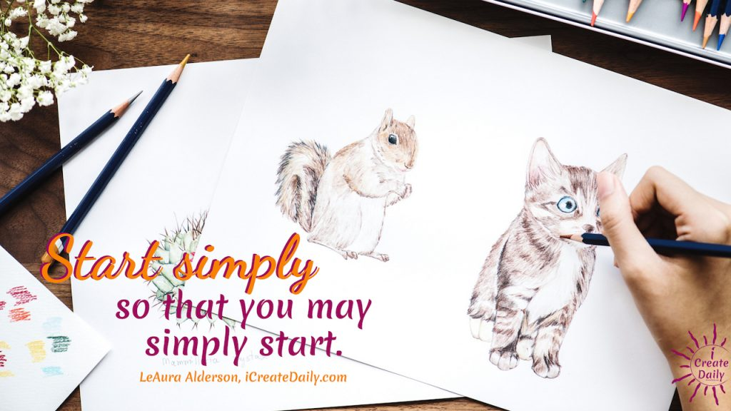 Start simply, so that you may simply start. ~LeAura Alderson, Cofounder-iCreateDaily.com® #Growth #Positive #Entrepreneur #SelfDevelopment #Success #Activities #Inspiration #Challenge #Shift #Goals