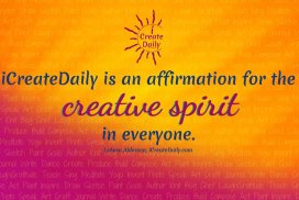 iCreateDaily is an affirmation for the creative spirit in everyone. ~LeAura Alderson, iCreateDaily.com® #Creativity #CreativityQuote #CreativeSpirit #iCreateDaily